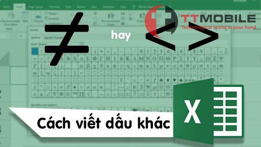 Hướng dẫn cách viết dấu khác trong excel và các dấu khác kèm theo